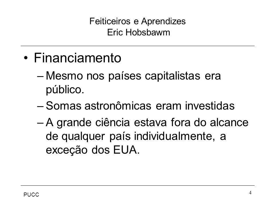 PUCC 4 Feiticeiros e Aprendizes Eric Hobsbawm Financiamento –Mesmo nos países capitalistas era público. –Somas astronômicas eram investidas –A grande