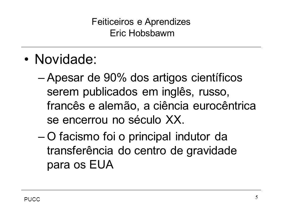 PUCC 5 Feiticeiros e Aprendizes Eric Hobsbawm Novidade: –Apesar de 90% dos artigos científicos serem publicados em inglês, russo, francês e alemão, a