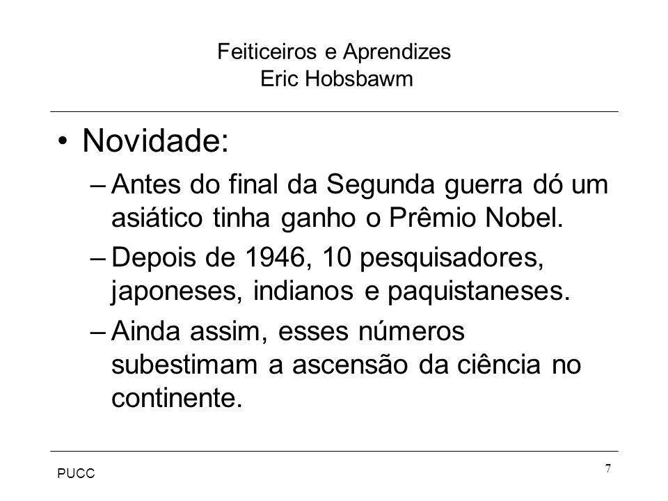 PUCC 7 Feiticeiros e Aprendizes Eric Hobsbawm Novidade: –Antes do final da Segunda guerra dó um asiático tinha ganho o Prêmio Nobel. –Depois de 1946,