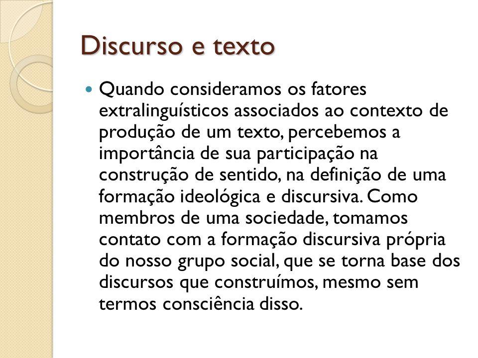 Discurso e texto Quando consideramos os fatores extralinguísticos associados ao contexto de produção de um texto, percebemos a importância de sua part