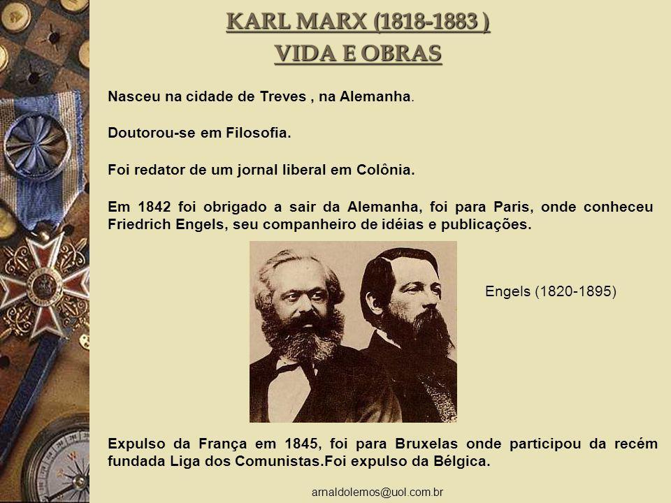 arnaldolemos@uol.com.br KARL MARX (1818-1883 ) VIDA E OBRAS Nasceu na cidade de Treves, na Alemanha. Doutorou-se em Filosofia. Foi redator de um jorna