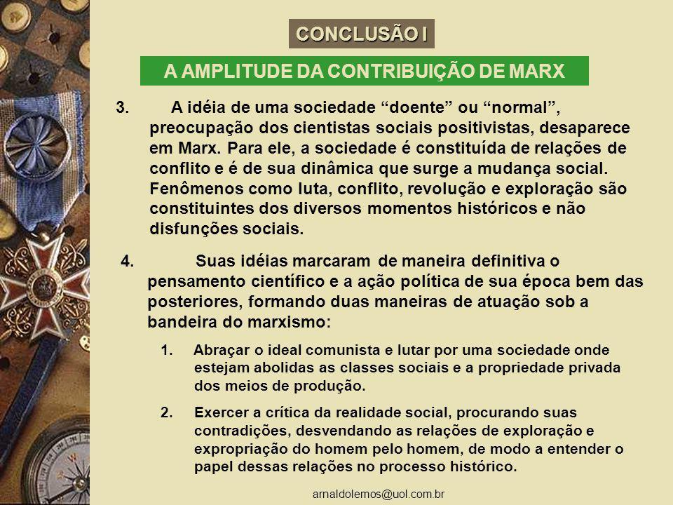 arnaldolemos@uol.com.br CONCLUSÃO I A AMPLITUDE DA CONTRIBUIÇÃO DE MARX 3. A idéia de uma sociedade doente ou normal, preocupação dos cientistas socia