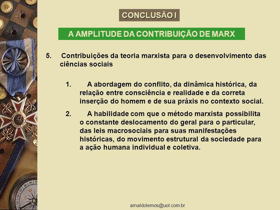 arnaldolemos@uol.com.br CONCLUSÃO I A AMPLITUDE DA CONTRIBUIÇÃO DE MARX 5. Contribuições da teoria marxista para o desenvolvimento das ciências sociai