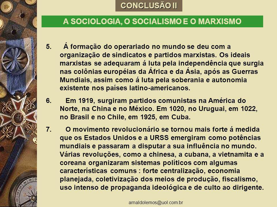 arnaldolemos@uol.com.br CONCLUSÃO II A SOCIOLOGIA, O SOCIALISMO E O MARXISMO 5. Á formação do operariado no mundo se deu com a organização de sindicat