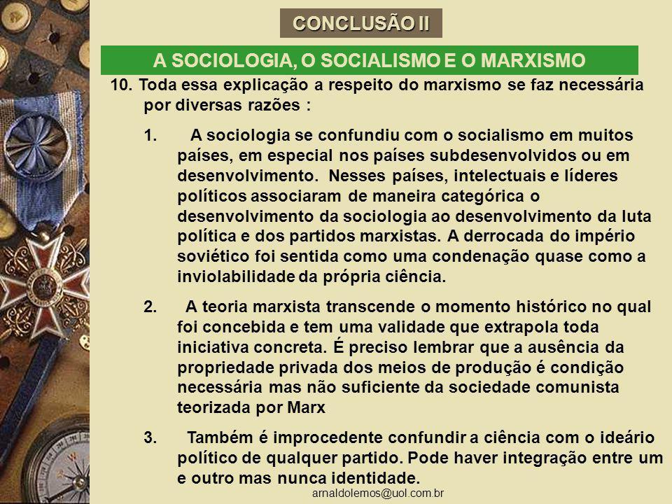 arnaldolemos@uol.com.br CONCLUSÃO II A SOCIOLOGIA, O SOCIALISMO E O MARXISMO 10. Toda essa explicação a respeito do marxismo se faz necessária por div