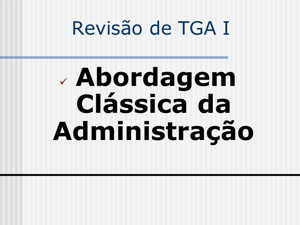 Revisão de TGA I Abordagem Clássica da Administração