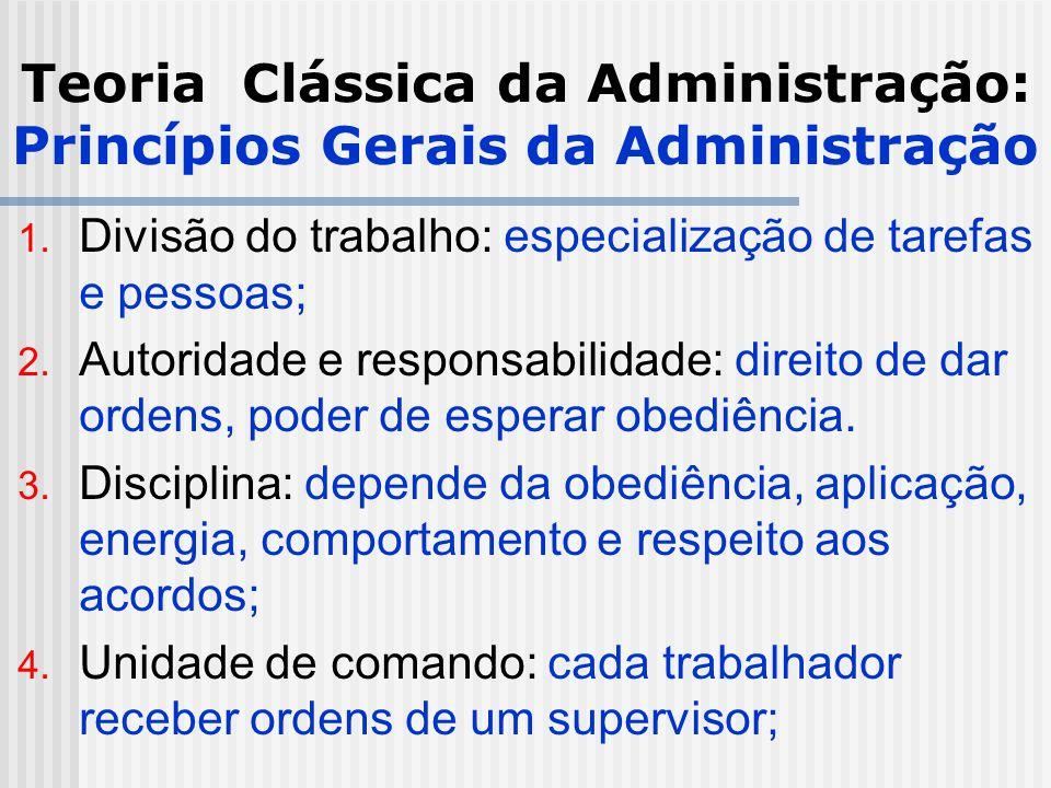 Teoria Clássica da Administração: Princípios Gerais da Administração 1. Divisão do trabalho: especialização de tarefas e pessoas; 2. Autoridade e resp