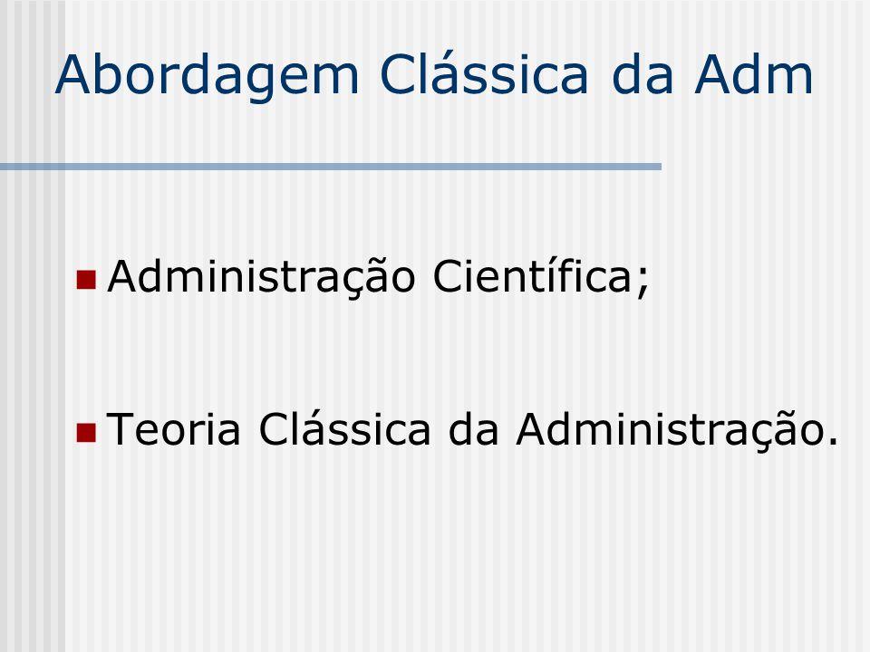 Abordagem Clássica da Adm Administração Científica; Teoria Clássica da Administração.
