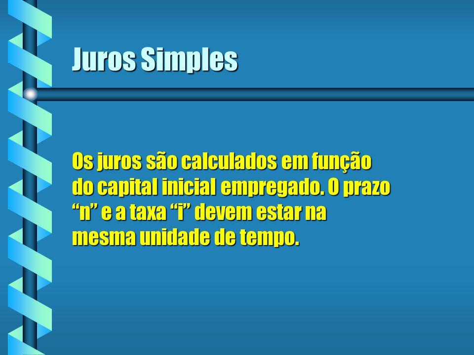Juros Simples Os juros são calculados em função do capital inicial empregado. O prazo n e a taxa i devem estar na mesma unidade de tempo.