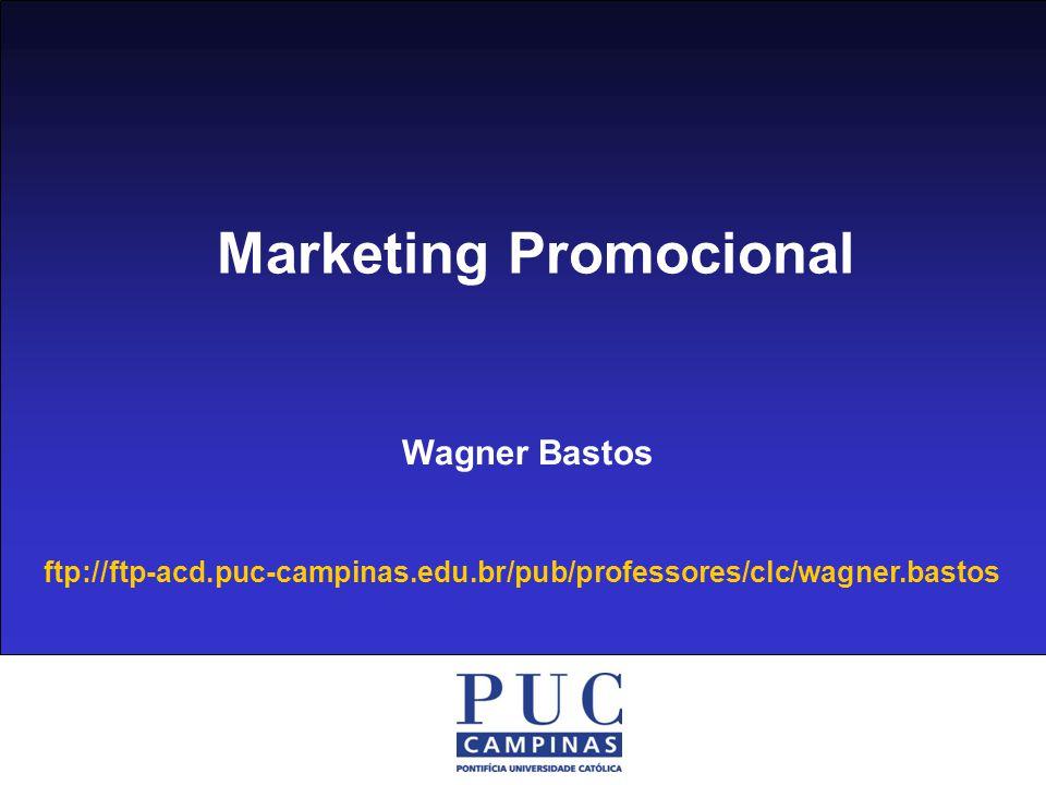 Marketing Promocional Wagner Bastos ftp://ftp-acd.puc-campinas.edu.br/pub/professores/clc/wagner.bastos