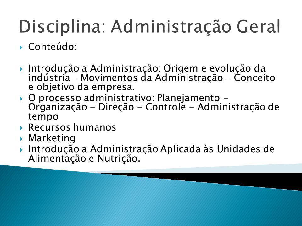 Disciplina: Administração Geral Conteúdo: Introdução a Administração: Origem e evolução da indústria – Movimentos da Administração - Conceito e objeti