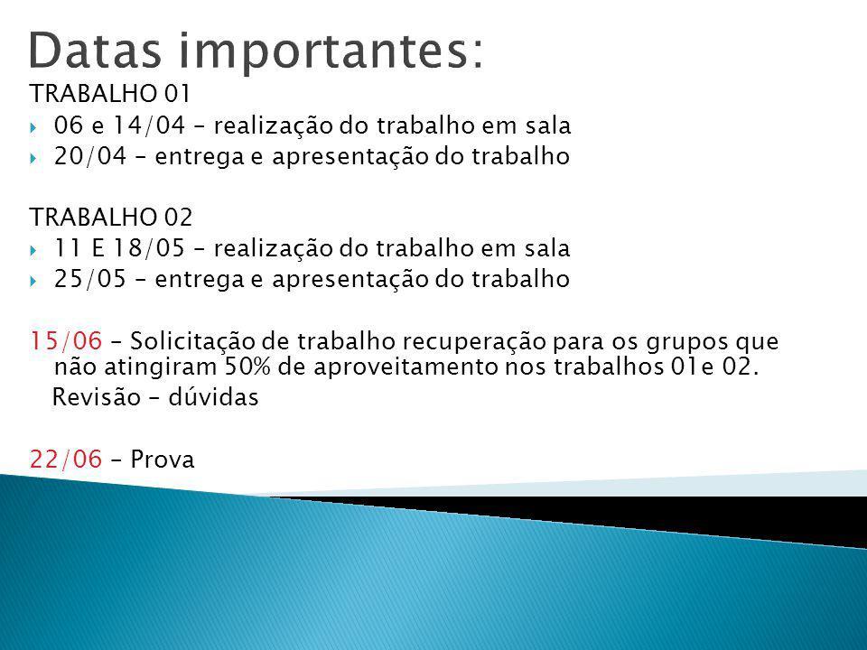 Datas importantes: TRABALHO 01 06 e 14/04 – realização do trabalho em sala 20/04 – entrega e apresentação do trabalho TRABALHO 02 11 E 18/05 – realiza