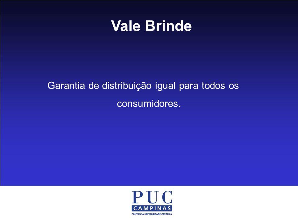 Vale Brinde Garantia de distribuição igual para todos os consumidores.