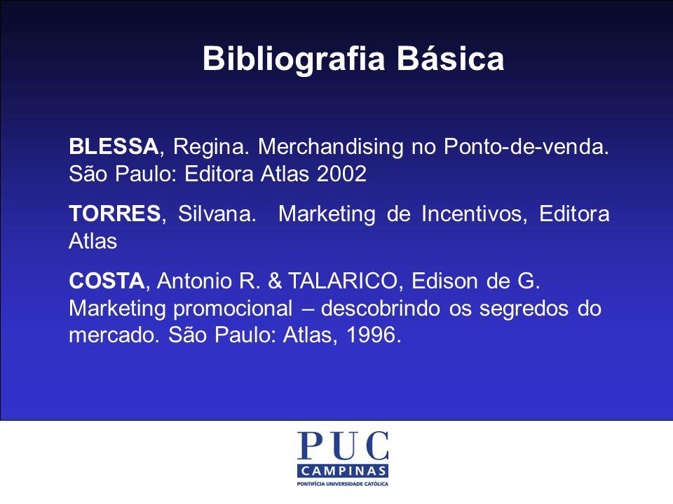 Bibliografia Básica BLESSA, Regina.Merchandising no Ponto-de-venda.