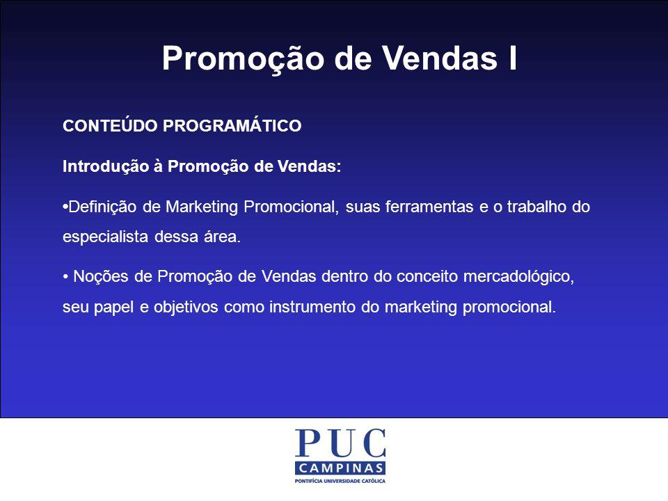 Promoção de Vendas I CONTEÚDO PROGRAMÁTICO Introdução à Promoção de Vendas: Definição de Marketing Promocional, suas ferramentas e o trabalho do especialista dessa área.