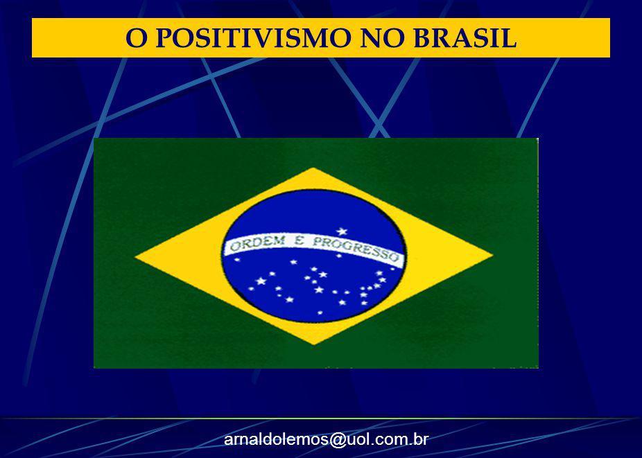 arnaldolemos@uol.com.br O POSITIVISMO NO BRASIL