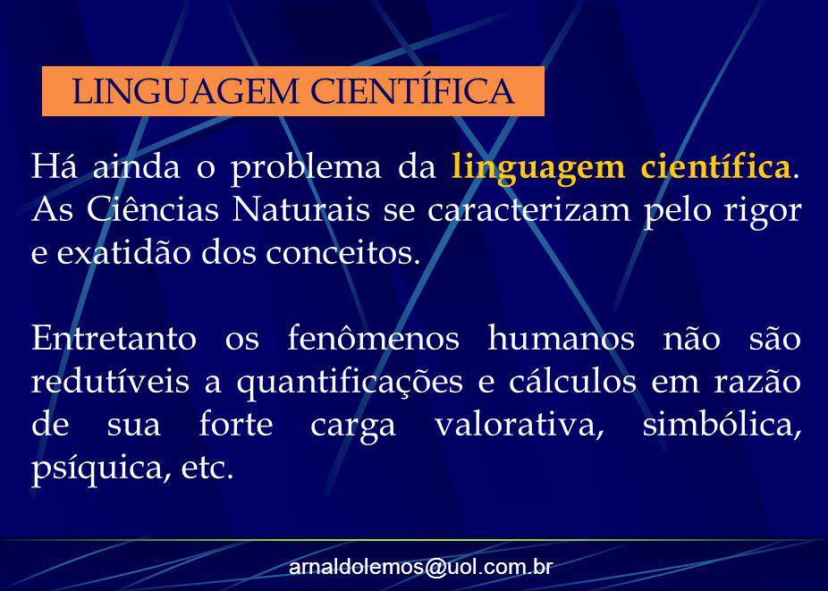 arnaldolemos@uol.com.br Há ainda o problema da linguagem científica. As Ciências Naturais se caracterizam pelo rigor e exatidão dos conceitos. Entreta