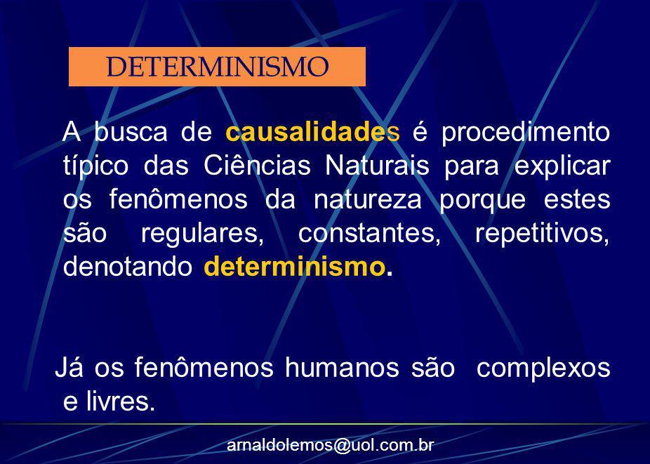 arnaldolemos@uol.com.br A busca de causalidades é procedimento típico das Ciências Naturais para explicar os fenômenos da natureza porque estes são re