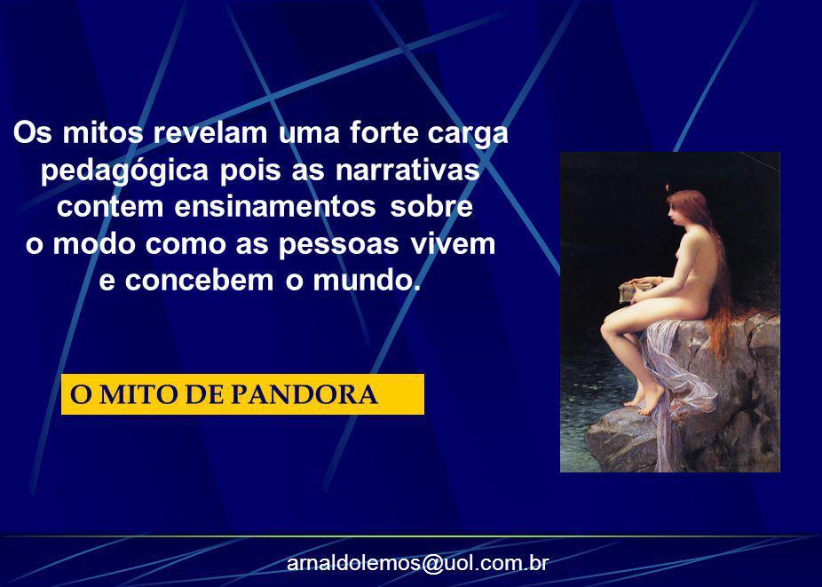 arnaldolemos@uol.com.br Os mitos revelam uma forte carga pedagógica pois as narrativas contem ensinamentos sobre o modo como as pessoas vivem e conceb