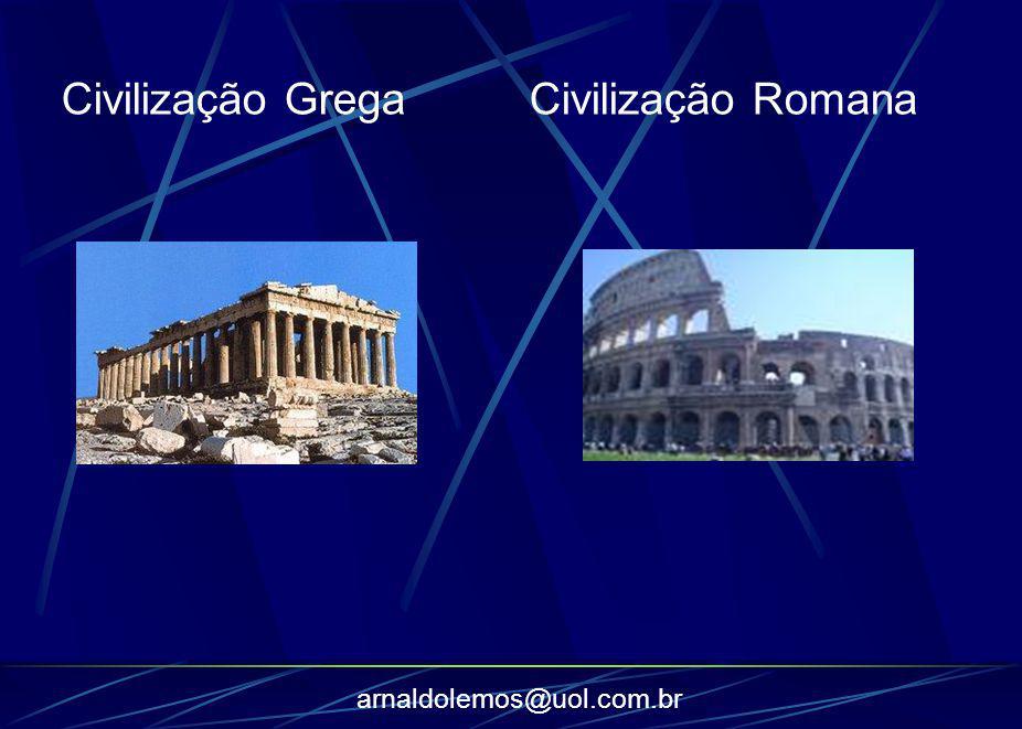 arnaldolemos@uol.com.br Civilização Grega Civilização Romana