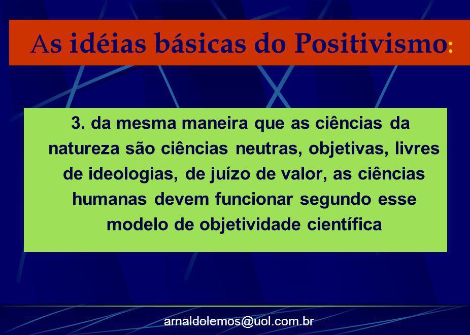 arnaldolemos@uol.com.br 3. da mesma maneira que as ciências da natureza são ciências neutras, objetivas, livres de ideologias, de juízo de valor, as c