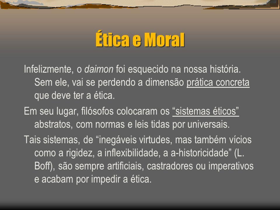 Ética e Moral Infelizmente, o daimon foi esquecido na nossa história. Sem ele, vai se perdendo a dimensão prática concreta que deve ter a ética. Em se