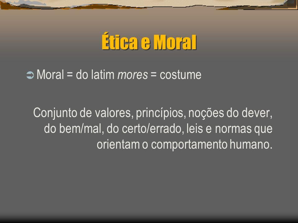 Ética e Moral Moral = do latim mores = costume Conjunto de valores, princípios, noções do dever, do bem/mal, do certo/errado, leis e normas que orient