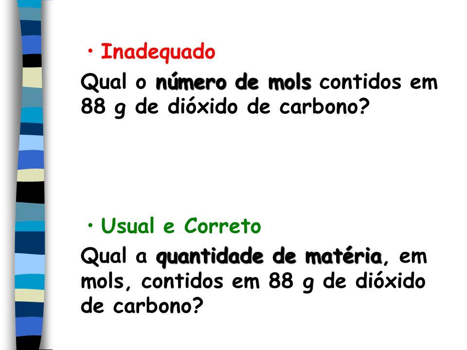 Inadequado número de mols Qual o número de mols contidos em 88 g de dióxido de carbono? Usual e Correto quantidade de matéria Qual a quantidade de mat