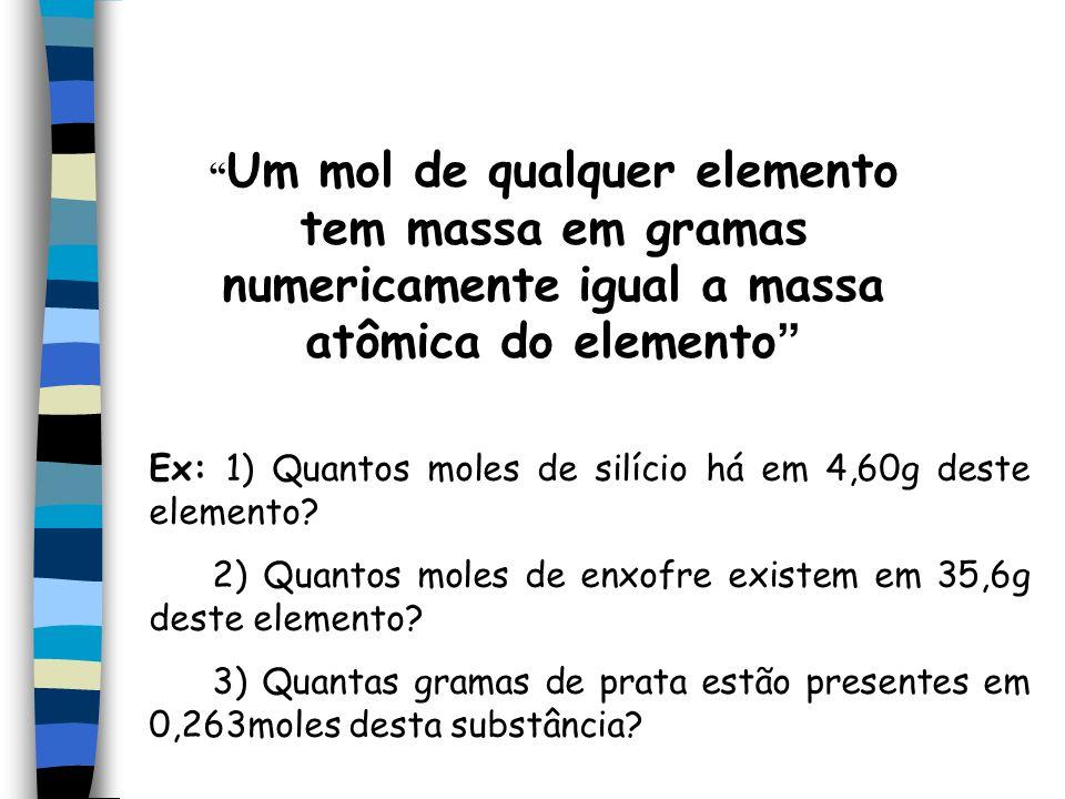 Um mol de qualquer elemento tem massa em gramas numericamente igual a massa atômica do elemento Ex: 1) Quantos moles de silício há em 4,60g deste elemento.