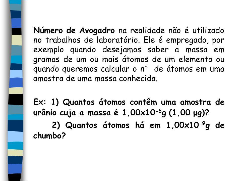 Número de Avogadro na realidade não é utilizado no trabalhos de laboratório. Ele é empregado, por exemplo quando desejamos saber a massa em gramas de