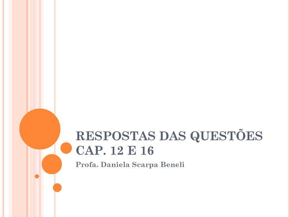 RESPOSTAS DAS QUESTÕES CAP. 12 E 16 Profa. Daniela Scarpa Beneli