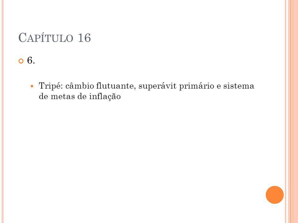 C APÍTULO 16 6. Tripé: câmbio flutuante, superávit primário e sistema de metas de inflação