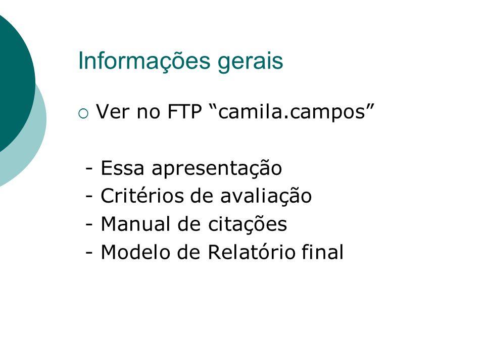 Informações gerais Ver no FTP camila.campos - Essa apresentação - Critérios de avaliação - Manual de citações - Modelo de Relatório final