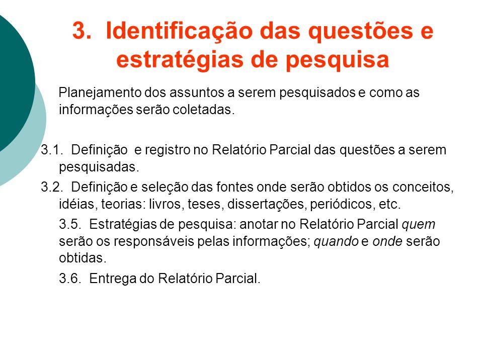 3. Identificação das questões e estratégias de pesquisa Planejamento dos assuntos a serem pesquisados e como as informações serão coletadas. 3.1. Defi