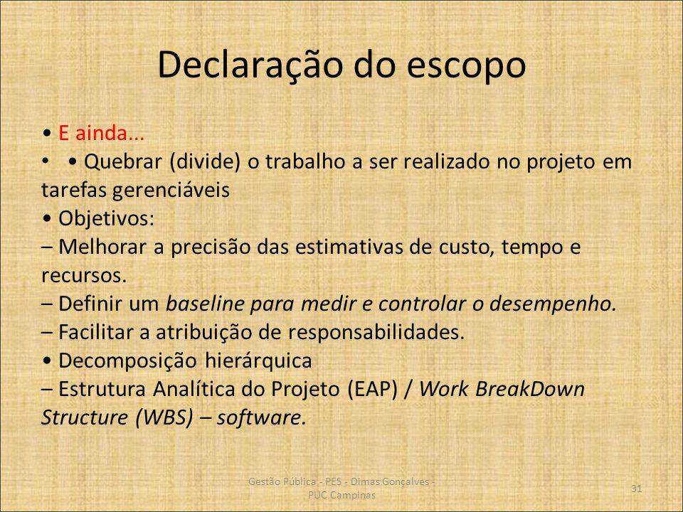 Declaração do escopo E ainda... Quebrar (divide) o trabalho a ser realizado no projeto em tarefas gerenciáveis Objetivos: – Melhorar a precisão das es