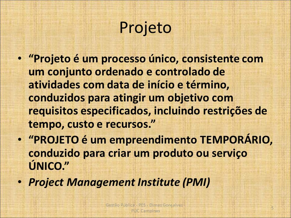 Projeto Projeto é um processo único, consistente com um conjunto ordenado e controlado de atividades com data de início e término, conduzidos para ati