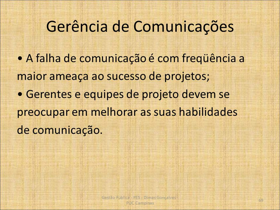 Gerência de Comunicações A falha de comunicação é com freqüência a maior ameaça ao sucesso de projetos; Gerentes e equipes de projeto devem se preocup