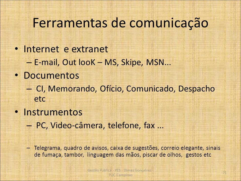 Ferramentas de comunicação Internet e extranet – E-mail, Out looK – MS, Skipe, MSN... Documentos – CI, Memorando, Ofício, Comunicado, Despacho etc Ins