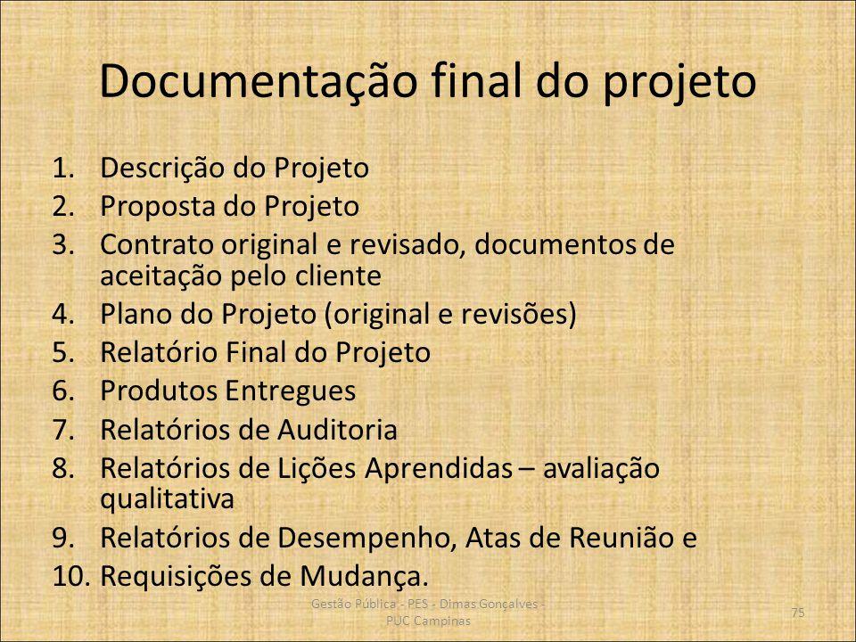 Documentação final do projeto 1.Descrição do Projeto 2.Proposta do Projeto 3.Contrato original e revisado, documentos de aceitação pelo cliente 4.Plan