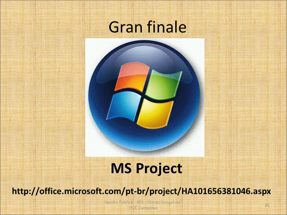 Gran finale Gestão Pública - PES - Dimas Gonçalves - PUC Campinas 81 MS Project http://office.microsoft.com/pt-br/project/HA101656381046.aspx