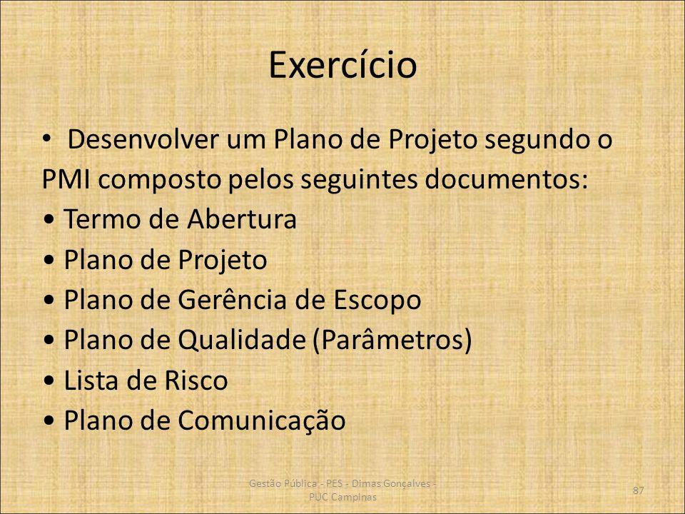 Exercício Desenvolver um Plano de Projeto segundo o PMI composto pelos seguintes documentos: Termo de Abertura Plano de Projeto Plano de Gerência de E