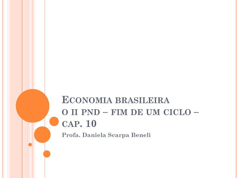 E CONOMIA BRASILEIRA O II PND – FIM DE UM CICLO – CAP. 10 Profa. Daniela Scarpa Beneli