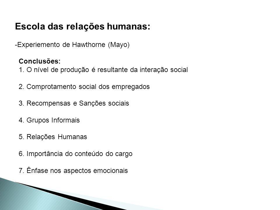 Escola das relações humanas: -Experiemento de Hawthorne (Mayo) Conclusões: 1. O nível de produção é resultante da interação social 2. Comprotamento so