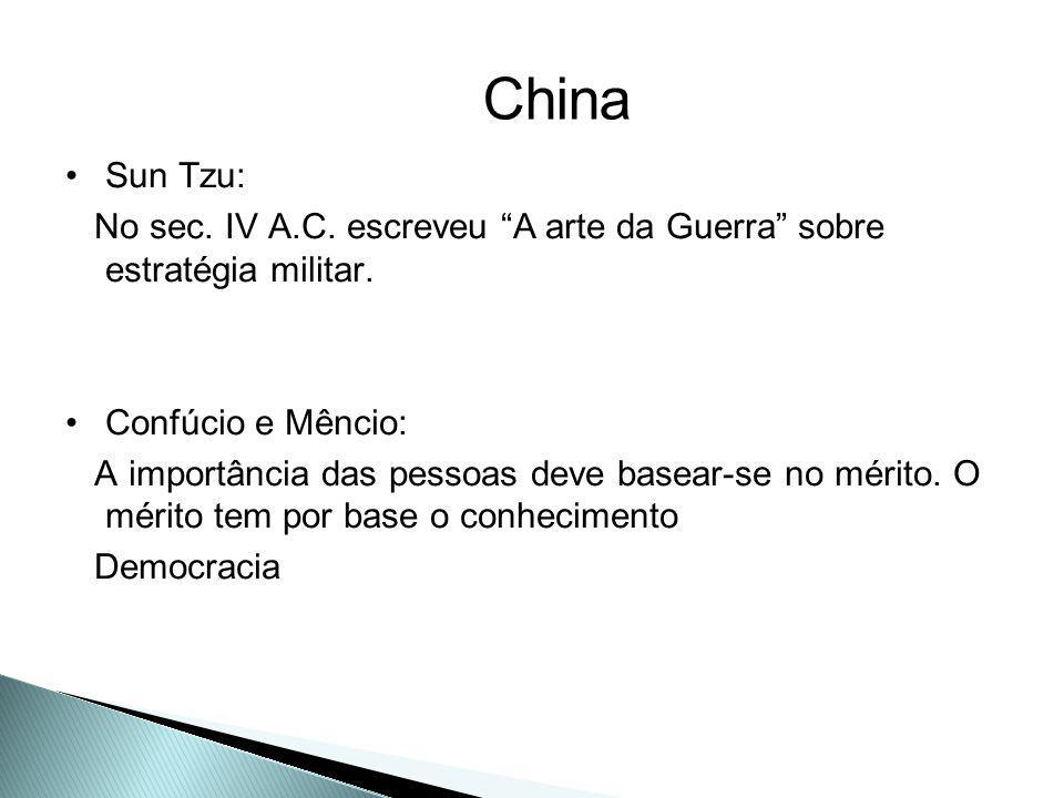 Sun Tzu: No sec. IV A.C. escreveu A arte da Guerra sobre estratégia militar. Confúcio e Mêncio: A importância das pessoas deve basear-se no mérito. O