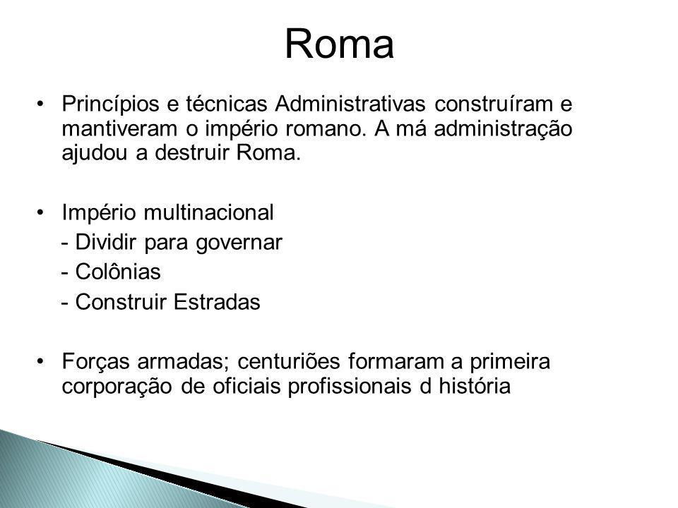 Princípios e técnicas Administrativas construíram e mantiveram o império romano. A má administração ajudou a destruir Roma. Império multinacional - Di