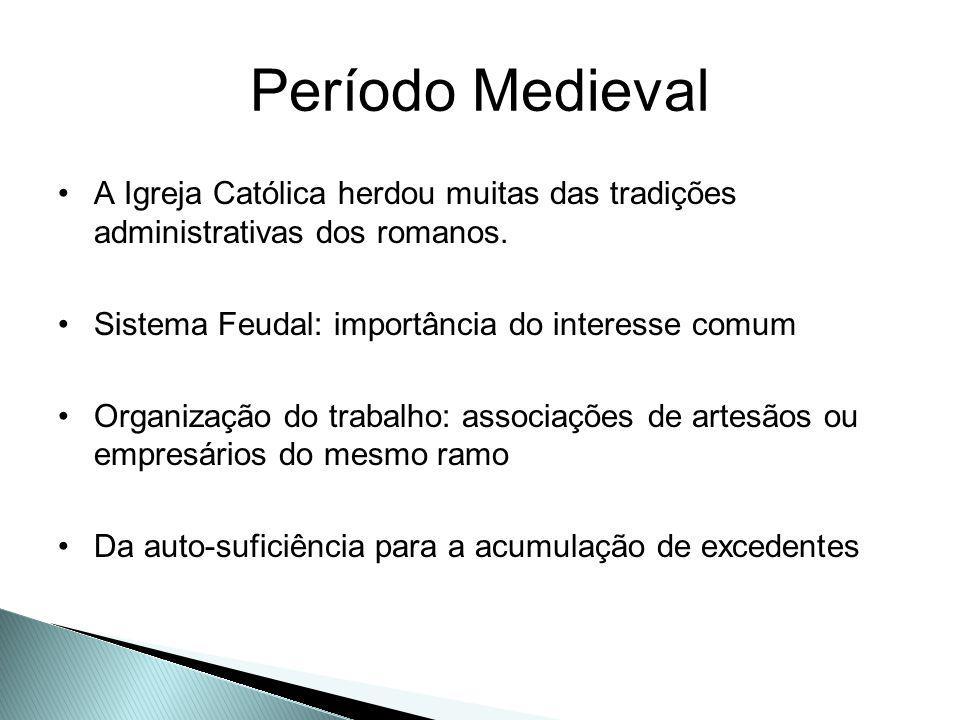 Período Medieval A Igreja Católica herdou muitas das tradições administrativas dos romanos. Sistema Feudal: importância do interesse comum Organização