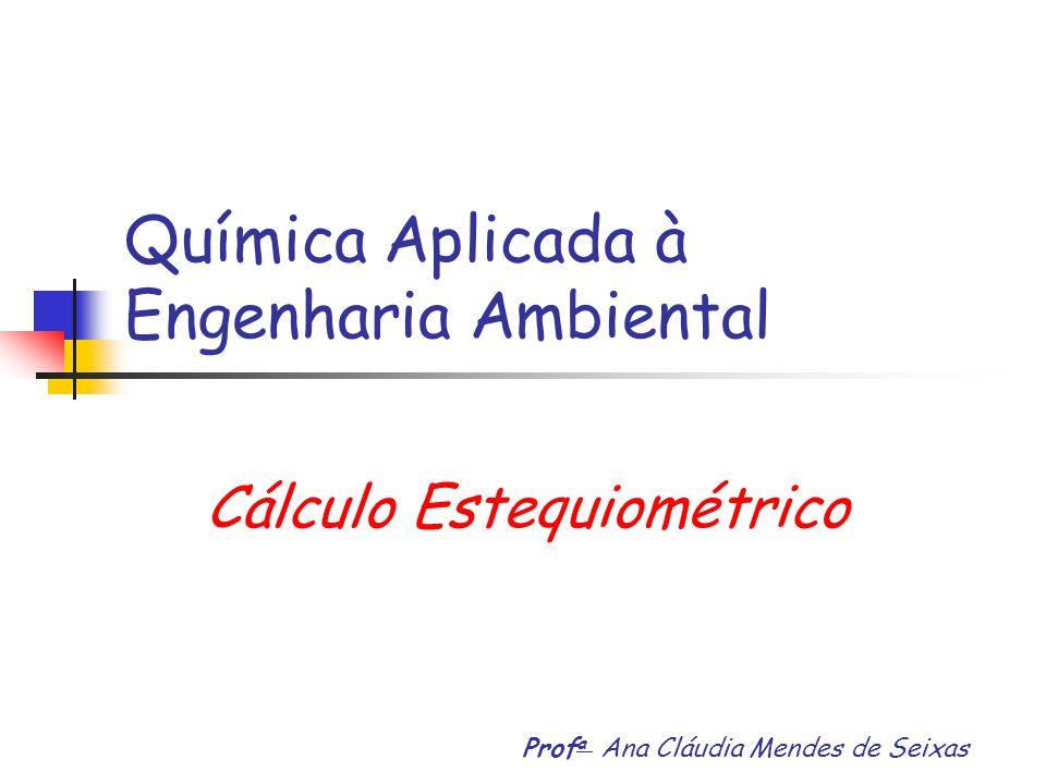 Química Aplicada à Engenharia Ambiental Prof a Ana Cláudia Mendes de Seixas Cálculo Estequiométrico
