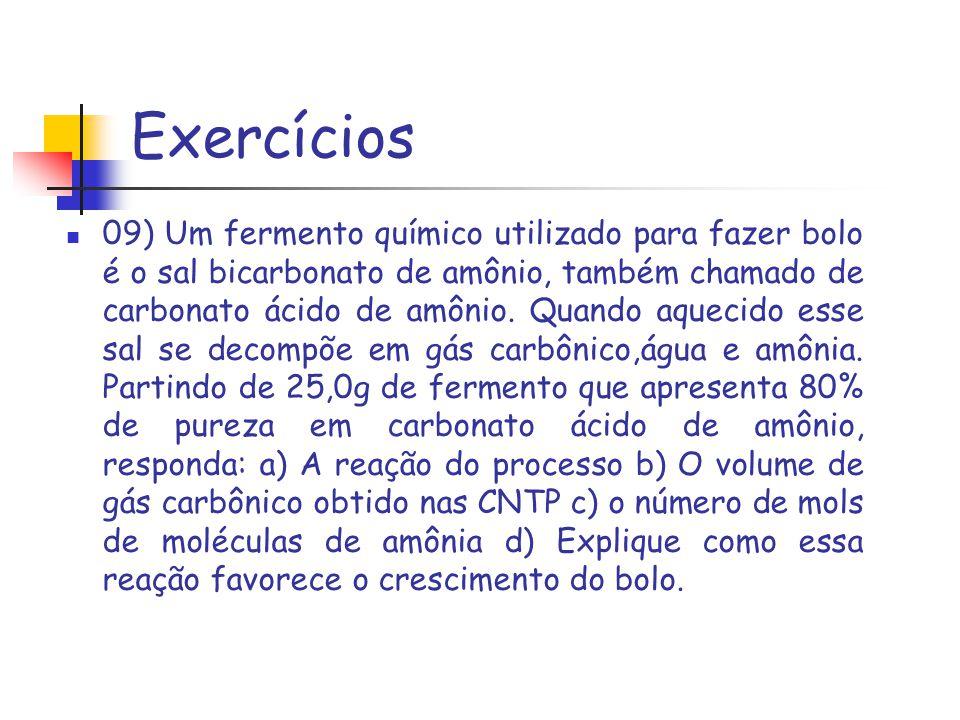 Exercícios 09) Um fermento químico utilizado para fazer bolo é o sal bicarbonato de amônio, também chamado de carbonato ácido de amônio. Quando aqueci