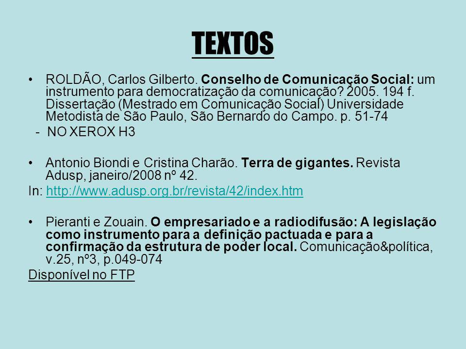 TEXTOS ROLDÃO, Carlos Gilberto. Conselho de Comunicação Social: um instrumento para democratização da comunicação? 2005. 194 f. Dissertação (Mestrado