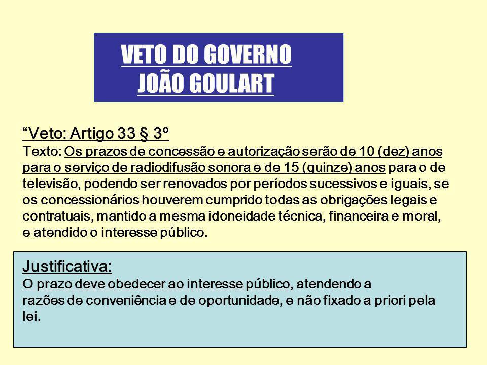 Veto: Artigo 33 § 3º Texto: Os prazos de concessão e autorização serão de 10 (dez) anos para o serviço de radiodifusão sonora e de 15 (quinze) anos pa